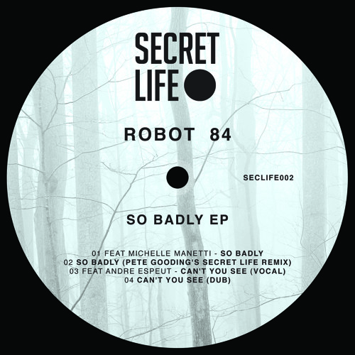 Robot 84 'So Badly' (Pete Gooding's Secret Life remix)) [Secret Life Records]