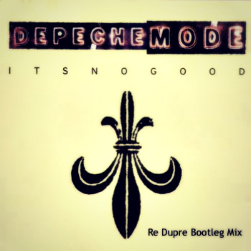 Depeche Mode - Its No Good (Re Dupre Bootleg Mix) ||FREE DOWNLOAD||