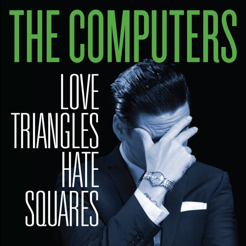 The Computers - Love Triangles, Hate Squares