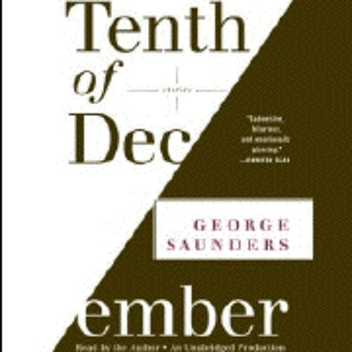 TENTH OF DECEMBER written and read by George Saunders