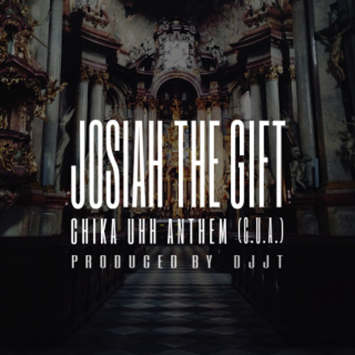 Josiah The Gift - Chika Uhh Anthem (C.U.A)