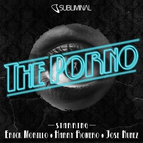 Erick Morillo, Harry Romero & JoseNunez 'The Porno' (Original Mix)