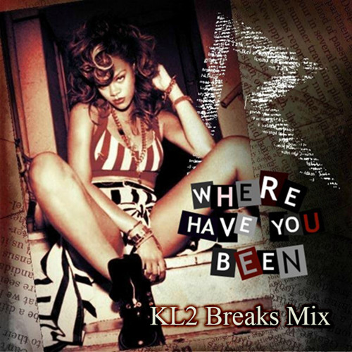 Rihanna - Where Have You Been (KL2 Breaks Mix) [FREE DOWNLOAD]