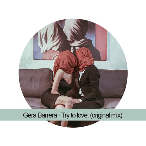 GeraBarrera - Try to love (something other than you) (original mix)