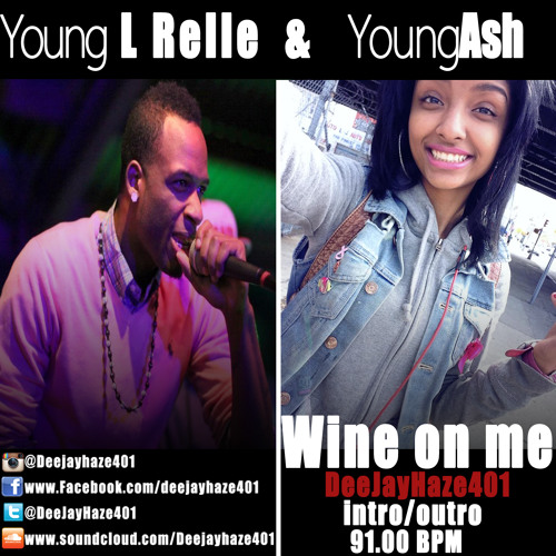 Wine on me - YoungAsh & Young L Relle (Intro:Outro 91.00 BPM) [@DeeJayHaze401]