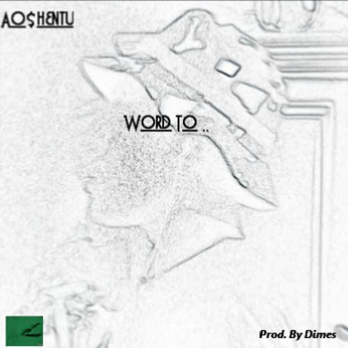 Ao$hentu - Word to ... [Prod. By Dimes]