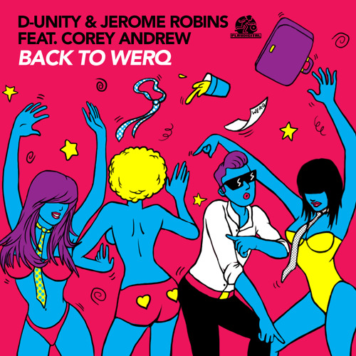 D-Unity & Jerome Robins feat. Corey Andrew - Back To Werq - PLAY RECORDS