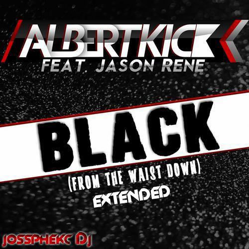 Albert Kick feat. Jason Rene - Black (from the waist down)(Jossphek Dj Extended)