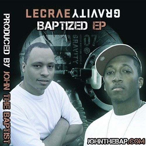 Gravity Baptized EP - John the Baptist (Lecrae) @JohnTheBaptist4 @Lecrae