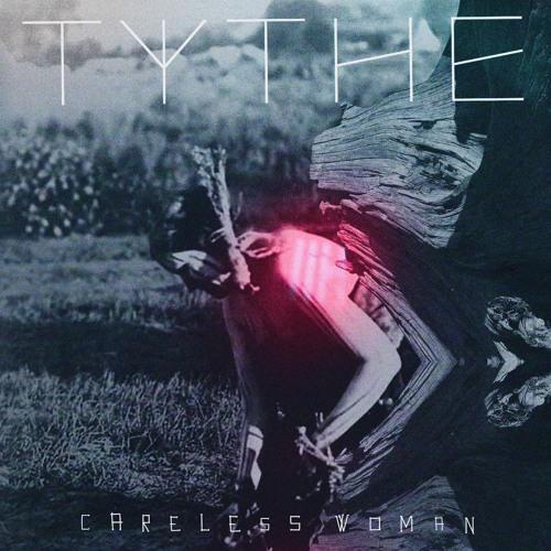 TYTHE - Careless Woman [Lapalux Mix]