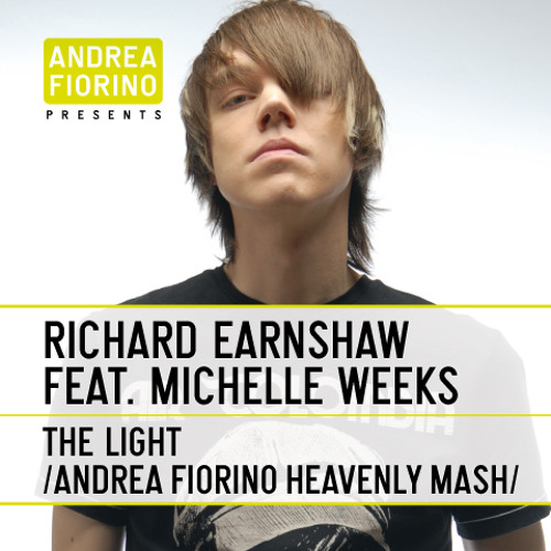 Richard Earnshaw feat. Michelle Weeks - The Light (Andrea Fiorino Heavenly Mash)