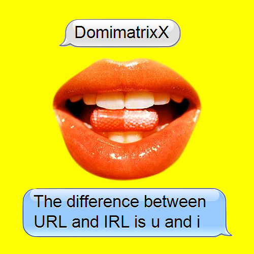 DomimatrixX - The difference between URL and IRL is u and i