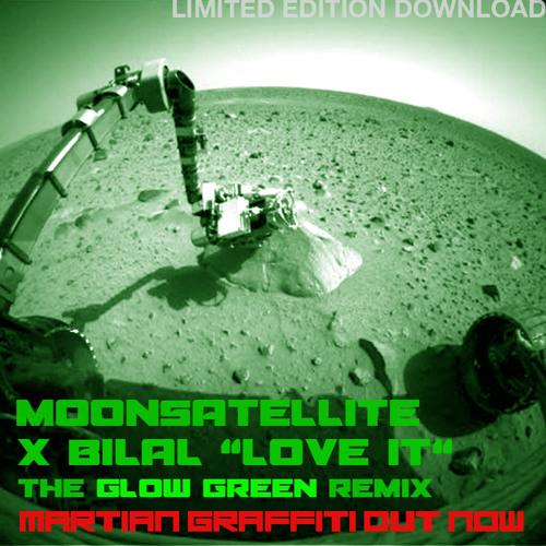 "Moonsatellite x Bilal ""Love It (Glow Green Remix)"""
