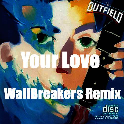 *FREE DOWNLOAD* The Outfield - Your Love (WallBreakers Remix)