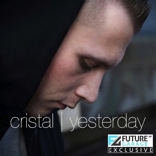 Yesterday by Cristal - FutureGarage.NET Exclusive