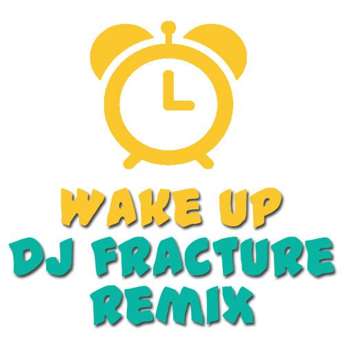 Wake Up - Dj Fracture Remix