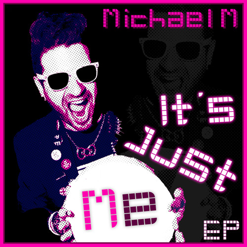 Michael M - It's Just Me E.P. out now on iTunes and Amazon.com