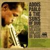 ADDIS PABLO & THE SUNS OF DUB - Selassie Souljahz (Melodica Version)