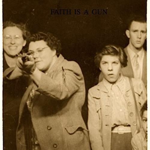Faith Is A Gun (with Dustfordonia)