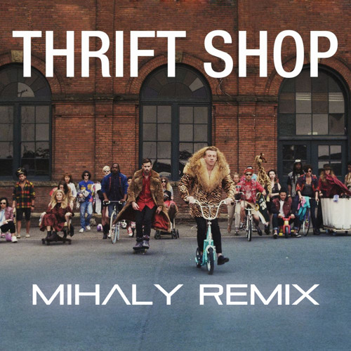 Macklemore & Ryan Lewis - Thrift shop (Mihaly remix) [download]