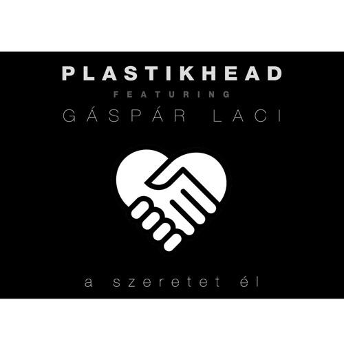 Plastikhead feat. Gáspár Laci-A szeretet él (Jay Shaw Deep Inn Remix) OFFICIAL REMIX!