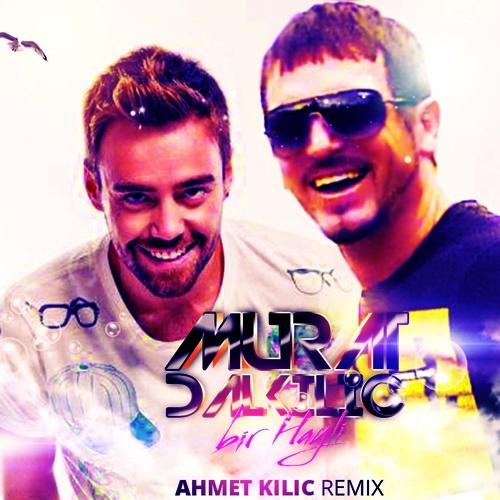 Murat Dalkilic - Bir Hayli (Ahmet KILIC remix) 2013