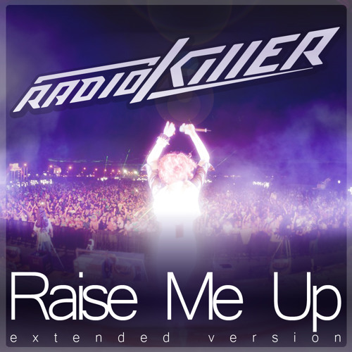Radio Killer - Raise Me Up (Extended Version)