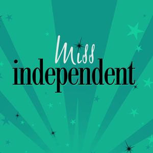 miss independent Miss independent miss self-sufficient miss keep your distance miss unafraid miss out of my way miss don't let a man interfere, no miss on her own miss almost grown.