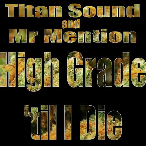 High Grade till I Die (Titan Sound & Mr.Mention) Free DL :: Link in Description