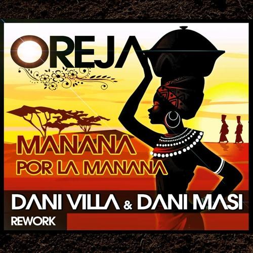 Oreja - Manana por la manana (Dani Villa & Dani Masi rework) FREE DOWNLOAD!!!! LINK HERE!!!