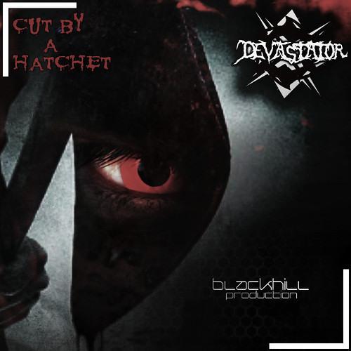 Cut By A Hatchet by Devastator