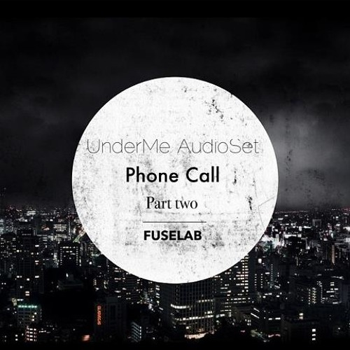UnderMe AudioSet - Phone Call (Part Two)