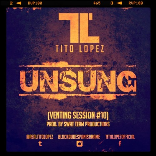 Tito Lopez - Unsung (Venting Session #10) - Prod. By SWAT Team Prod.