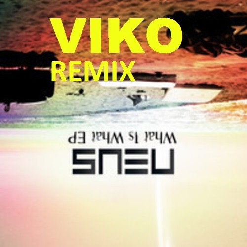NEUS - WHAT IS WHAT ( VIKO REMIX ) FREE DL
