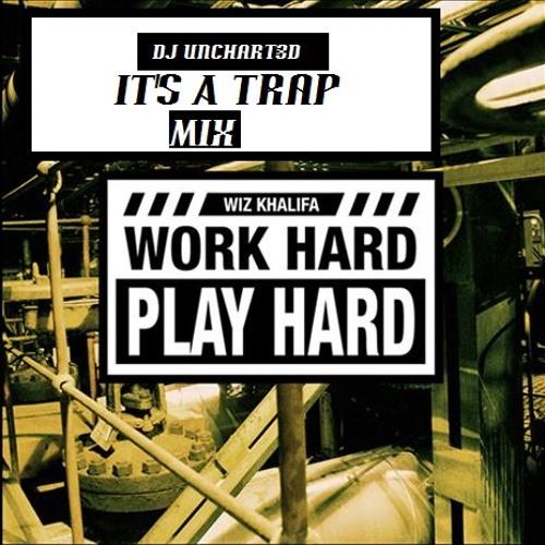 Wiz Kalifa- Work Hard Play Hard (DJ Unchart3d's ITS A TRAP!! Mix)