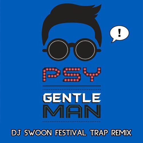 PSY - Gentleman (DJ Swoon Remix) [FREE DOWNLOAD]