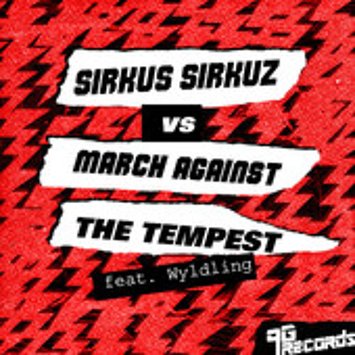 Sirkus Sirkus vs March Against feat. Wyldling - The Tempest (Shouts! Mix)