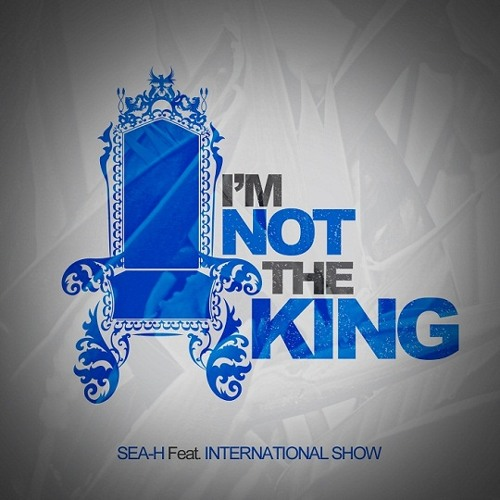 SEA-H - I.N.K. (I'm Not the King) (feat. International Show)
