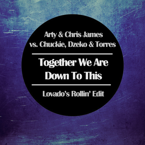 Together We Are Down To This (Lovado's Rollin' Edit)