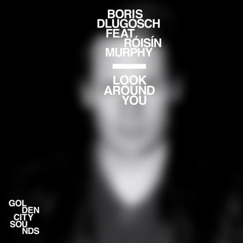 Boris Dlugosch feat. Róisín Murphy - Look Around You (Maxxi Soundsystem Remix)
