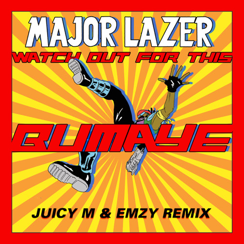 Major Lazer - Watch Out For This (Bumaye) (Juicy M & Emzy Remix)