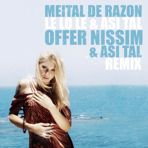 Meital De Razon & Asi Tal - Le Loe Le (Offer Nissim & Asi Tal Club Remix)