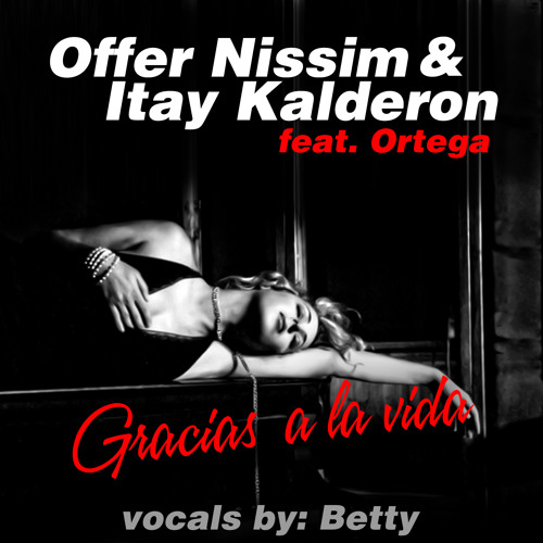 Offer Nissim & Itay Kalderon Feat Betty & Ortega - Gracias A La Vida (Club Mix)