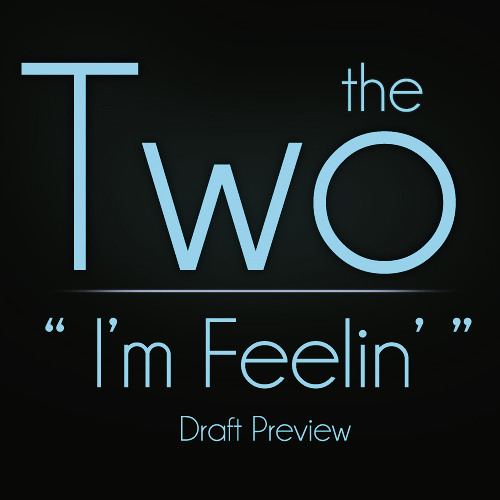 I'm Feelin' (Draft Preview) | The Two