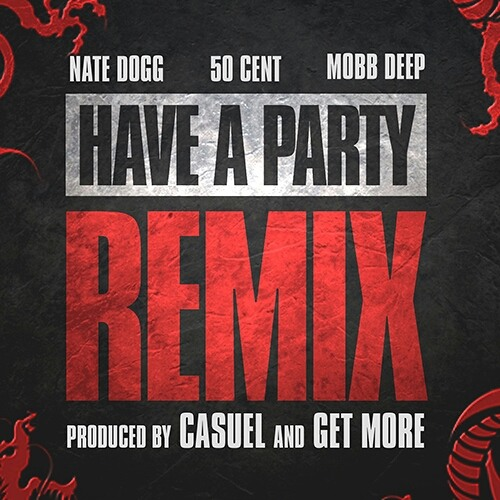 Mobb Deep feat. 50 Cent & Nate Dogg - Have A Party (GET MORE & CasueL Remix)