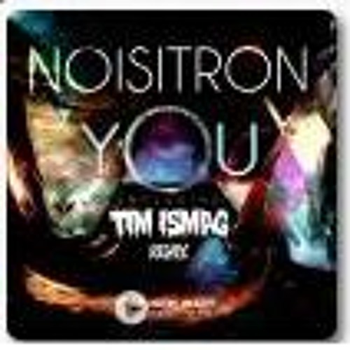 Noisitron - You (Tim Ismag Remix) OUT NOW !!!