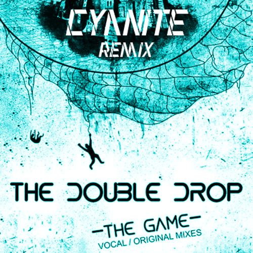 The Double Drop - The Game (Cyanite Remix) - *Free Download*