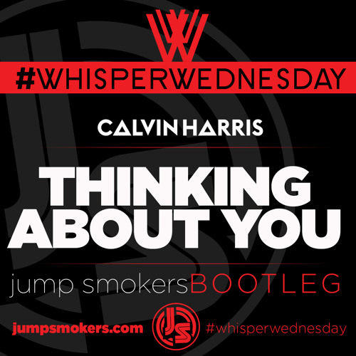 Calvin Harris - Thinking About You - Jump Smokers Bootleg