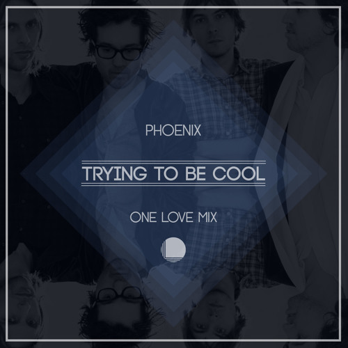 Phoenix - Trying To Be Cool (One Love Mix)