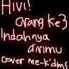 Hivi! Indahnya dirimu, orang ke3 (cover by me & ka dms)